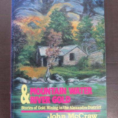 John McCraw, Mountain Water & River Gold, Stories of Gold Mining in the Alexandra District, Square One Press, Dunedin, 2000, Otago, Central Otago, Dead Souls Bookshop, Dunedin Book Shop
