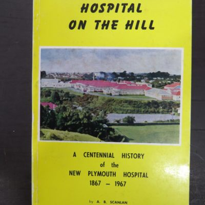 Scanlan, Hospital on the Hill, Centennial of New Plymouth Hospital, Medicine, New Zealand Non-Fiction