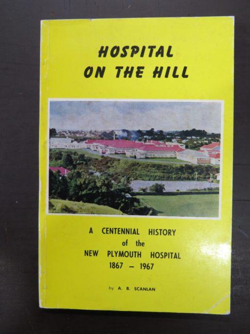 Scanlan, Hospital on the Hill, Centennial of New Plymouth Hospital, Medicine, New Zealand Non-Fiction