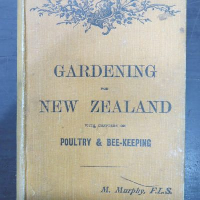 Murphy, Gardening in New Zealand, With Chapters on Poultry and Bee-Keeping, Whitcombe and Tombs, Christchurch, Gardening, Farming, New Zealand Non-Fiction, Dunedin Bookshop, Dead Souls Bookshop