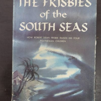 Johnny Frisbie, The Frisbies of the South Seas, Dooubleday, New York, Pacific History, Dunedin Bookshop, Dead Souls Bookshop