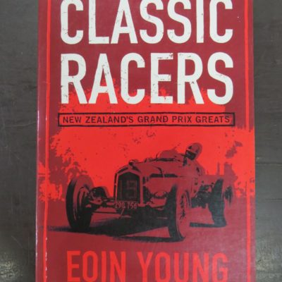 Eoin Young, Classic Racers, New Zealand's Gradn Prix Greats, Motoring, New Zealand Non-Fiction, Dunedin Bookshop, Dead Souls Bookshop