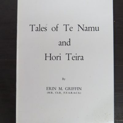 Errin M. Griffin, Tales of Te Namu and Hori Teira, Taranaki Newspapers, New Zealand Non-Fiction, Maori, local history, Dunedin Bookshop, Dead Souls Bookshop