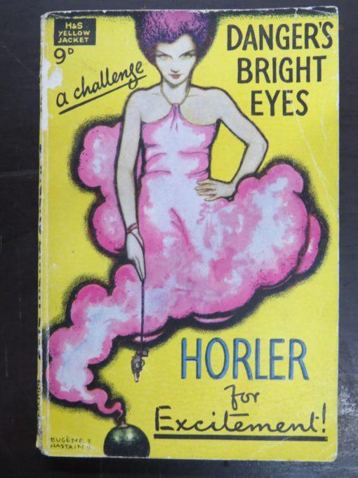 Sydney Horler, Danger's Bright Eyes, Hodder & Stoughton, London, 1930, Vintage, Crime, Mystery, Detection, Dunedin Bookshop, Dead Souls Bookshop