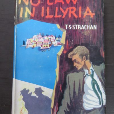 T. S. Strachan, No Law In Illyria, Heinemann, London, 1957, Literature, Crime, Mystery, Detection Dunedin Bookshop, Dead Souls Bookshop