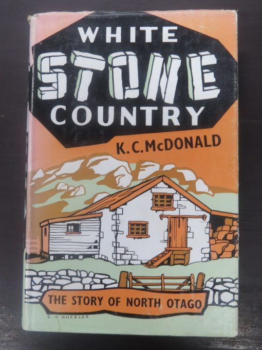 K. C. McDonald, White Stone Country, Story of North Otago, North Otago Centennial Committee, 1962, New Zealand Non-Fiction, Oamaru, Dead Souls Bookshop, Dunedin Book Shop