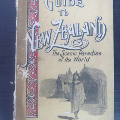 C. N. Baeyertz, Guide To New Zealand, The Scenic Paradise of the World, 1908, New Zealand Non-Fiction, Dead Souls Bookshop, Dunedin Book Shop