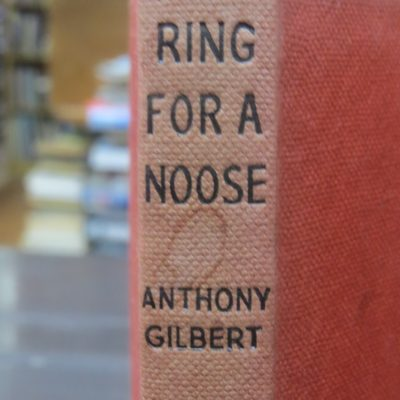Anthony Gilbert, Ring For A Noose, Crime Club, Collins, London, Crime, Mystery, Detection, Dead Souls Bookshop, Dunedin Book Shop