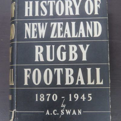 A. C. Swan, History of New Zealand Rugby Football, Reed, Wellington, Sport, Ruby Union, Dead Souls Bookshop, Dunedin Book Shop