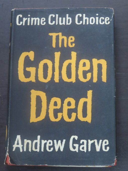 Andrew Garve, The Golden Deed, Crime Club, Collins, London, Crime, Mystery, Detection, Dead Souls Bookshop, Dunedin Book Shop