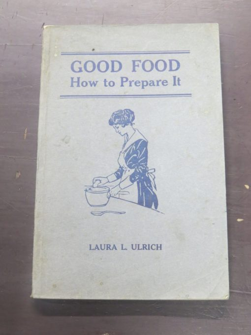 Laura Ulrich, Good Food How To Prepare It, Victoria, 1912, Cookery, Cooking, Dead Souls Bookshop, Dunedin Bookshop