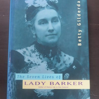 Betty Gilderdale, The Seven Lives of Lady Barker, Bateman, Auckland, 1996, New Zealand Literature, New Zealand Non-Fiction, Dead Souls Bookshop, Dunedin Book Shop