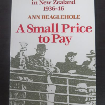 Ann Beaglehole, A Small Price To Pay, Refugees From Hitler, Allen, Unwin, Wellington, New Zealand Non-Fiction, Military, Dead Souls Bookshop, Dunedin, Book Shop