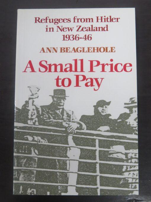 Ann Beaglehole, A Small Price To Pay, Refugees From Hitler, Allen, Unwin, Wellington, New Zealand Non-Fiction, Military, Dead Souls Bookshop, Dunedin, Book Shop