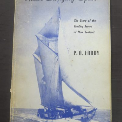 P. A. Eaddy, 'Neath Swaying Spars, Trading Scows of New Zealand, Whitcombe, Tombs, New Zealand Non-Fiction, Sailing, Nautical, Dead Souls Bookshop, Dunedin Book Shop