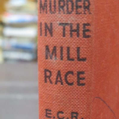 E. C. R. Lorac, Murder in the Mill Race, Crime Club, Collins, London, Crime, Mystery, Detection, Dead Souls Bookshop, Dunedin Book Shop