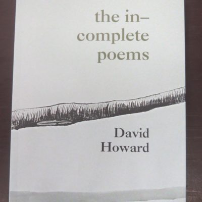 David Howard, The In-Complete Poems, Cold Hub Press, Christchurch, New Zealand Literature, New Zealand Poetry, Dead Souls Book Shop, Dunedin Book Shop