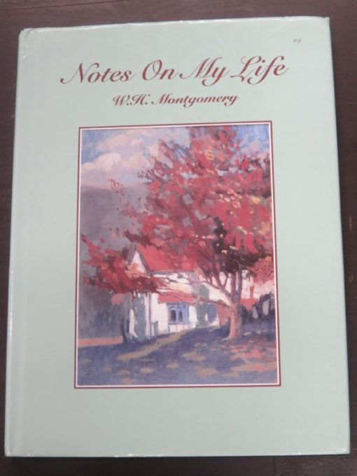 W. H. Montgomery, Notes On My Life, Shoal Bay Press, Christchurch, Art, New Zealand Non-Fiction, Dead Souls Bookshop, Dunedin Book Shop