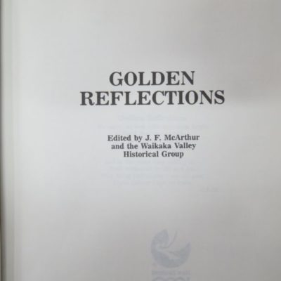 Golden Reflections, Waikaka Valley Historical Group, Edited J. F. McArthur, New Zealand Non-Fiction, Dead Souls Bookshop, Dunedin Book Shop