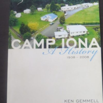 Ken Gemmell, Camp Iona 1938-2008, Brackens Print, Oamaru, New Zealand Non-Fiction, Otago, North Otago, Dead Souls Bookshop, Dunedin Book Shop