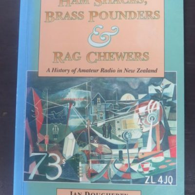 Ian Dougherty, Ham Shacks, Brass Pounders & Rag Chewers, History of Amatuer Radio in New Zealand, New Zealand Non-Fiction, Radio, Dead Souls Bookshop, Dunedin Book Shop