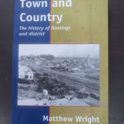 Mathew Wright, Town and Country, History of Hastings, Hastings District Council, New Zealand Non-Fiction, Dead Souls Bookshop, Dunedin Book Shop