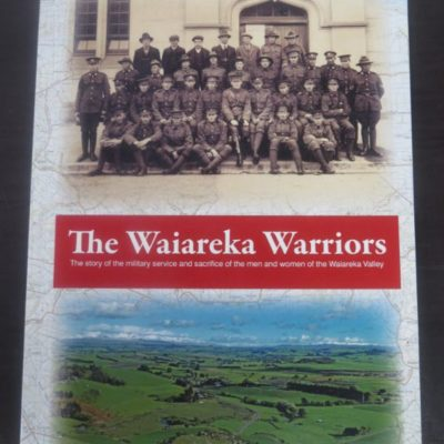 Lindsay Malcolm, The Waiareka Warriors, Oamaru, 2011, New Zealand Non-Fiction, Military, Dead Souls Bookshop, Dunedin Book Shop