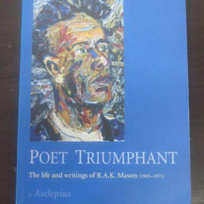 Asclepius, Poet Triumphant, The Life and Writings of R. A. K. Mason, Steele Roberts, New Zealand, New Zealand Literature, Dead Souls Bookshop, Dunedin Book Shop