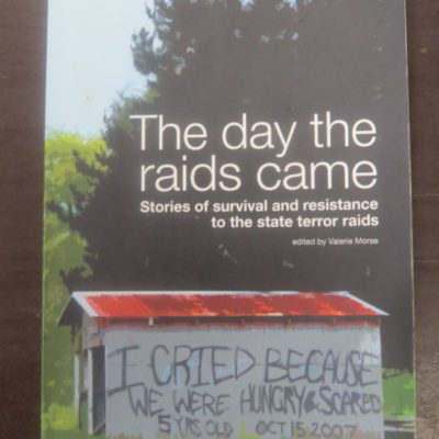 Valarie Morse, ed, The day the raids came, Rebel Press, Te Aro, 2010, Terrorism, Terror Raids, New Zealand Non-Fiction, Dead Souls Bookshop, Dunedin Book Shop