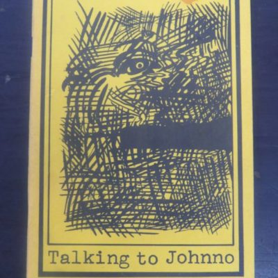 John Maher, Talking to Johnno, One Eyed Press, Fat Possum Press, Dunedin, 1982, NewZealand Poetry, Dunedin Poetry, Small Press, New Zealand Literature, Dead Souls Bookshop, Dunedin Book Shop