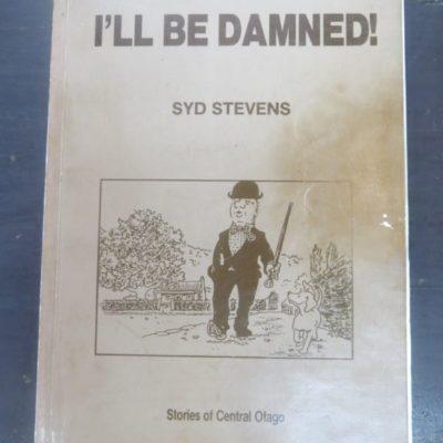Sid Stevens, I'll Be Damned, Stories of Central Otago, Rotorua, 1988, New Zealand Literature, Central Otago, Dead Souls Bookshop, Dunedin Book Shop