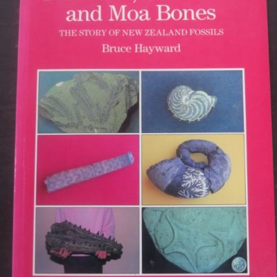 Bruce Hayward, Trilobites, Dinosaurs and Moa Bones, The Bush Press, 1990, Auckland, New Zealand Natural History, Natural History, New Zealand Non-Fiction, Dead Souls Bookshop, Dunedin Book Shop