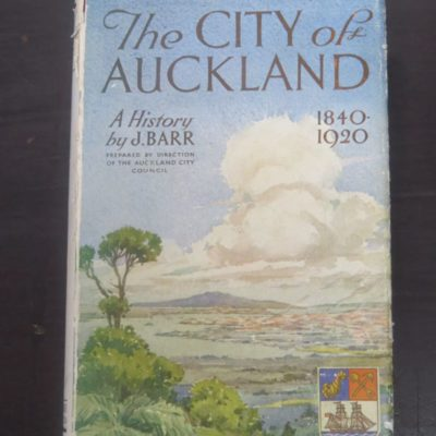 J. Bar, The City of Auckland 1840 - 1920, Whitcombe and Tombs, Auckland, 1922, New Zealand Non-Fiction, Maori Auckland, Dead Souls Bookshop, Dunedin Book Shop