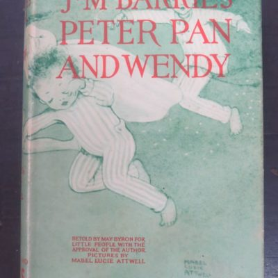 May Byron, Mabel Lucie Attwell, J. M. Barrie's Peter Pan and Wendy, Hodder and Stoughton, London, Literature, Vintage, Collectable, Art and Illustration, Dead Souls Bookshop, Dunedin Book Shop