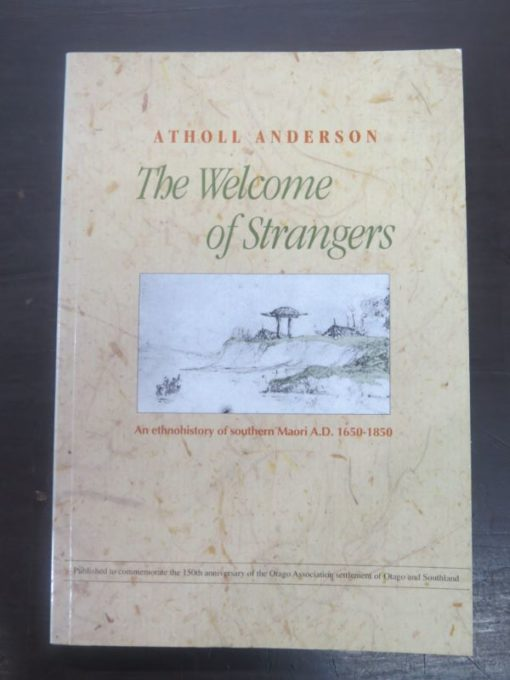 Atholl Anderson, The Welcome of Strangers, Ethnohistory of Southern Maori, Dunedin City Council, 1998, Maori, Southern Maori, Duedin, Otago, New Zealand Non-Fiction, Dead Souls Bookshop, Dunedin Book Shop