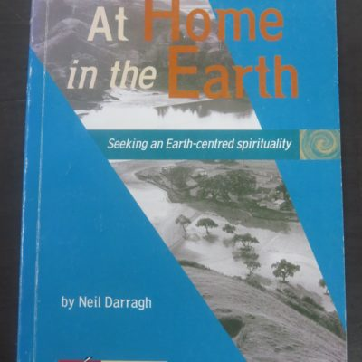 Neil Darragh, At Home in the Earth, Accent Publications, Auckland, 2000, Spirituality, Religion, Philosophy, Earth-Centred, New Zealand Non-Fiction, Dead Souls Bookshop, Dunedin Book Shop