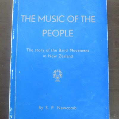 S. P. Newcomb, The Music of the People, the Band Movement in New Zealand, Mowat, Christchurch, 1963, New Zealand Music, Music, New Zealand Non-Fiction, Dead Souls Bookshop, Dunedin Book Shop