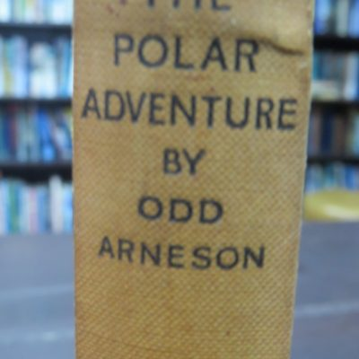 Odd Arneson, The Polar Advenutre, Gollancz, London, 1929, Polar, Exploration, Adventure, Dead Souls Bookshop, Dunedin Book Shop