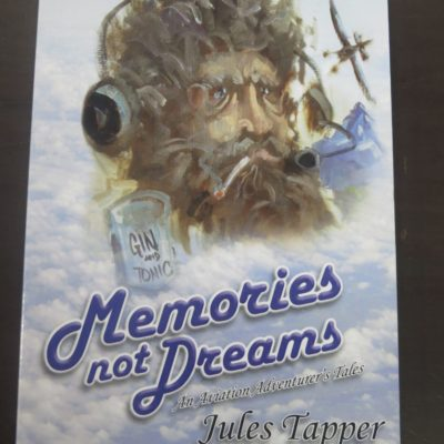 Jules Tapper, Memories and Dreams, An Aviation Adventurer's Tales, Aurora Publications, Queenstown, 2011, 2nd edition, Aviation, New Zealand Non-Fiction, Dead Souls Bookshop, Dunedin Book Shop