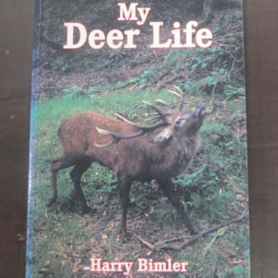 Harry Bimler, My Deer Life, Halcyon Press, Auckland, 1995, Deer Hunting, New Zealand Hunting, Dead Souls Bookshop, Dunedin Book Shop