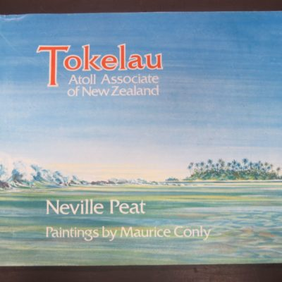 Neville Peat, Maurice Conly, Tokelau, Atoll Associated of New Zealand, Compartiot Press, Wellington, 1986, Pacific, History, Dead Souls Bookshop, Dunedin Book Shop