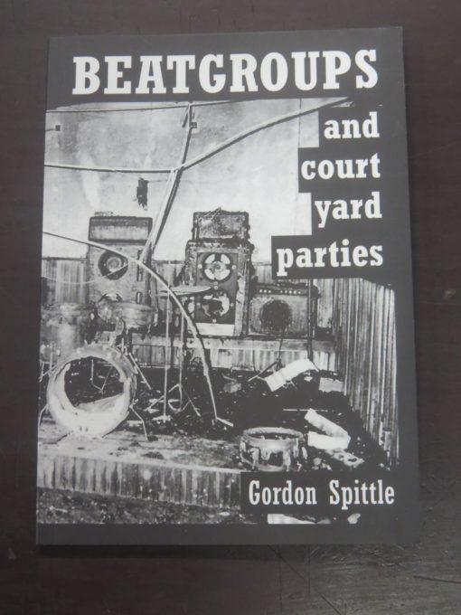 Gordon Spittle, Beat Groups and Court Yard Parties, GWS, 2007 revised edition, New Zealand Music, Dunedin, Dead Souls Bookshop, Dunedin Book Shop
