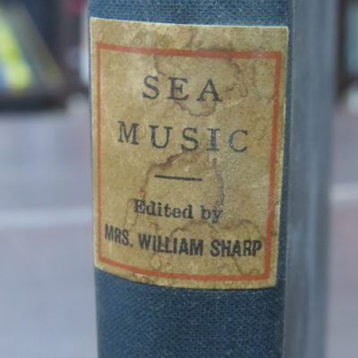 Mrs. William Sharp, Ed., Sea-Music, An Anthology of Poems and Passages Descriptive of the Sea, Walter Scott, London, 1887, Music, Sea, Dead Souls Bookshop, Dunedin Book Shop