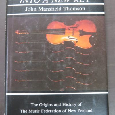 John Mansfield Thomson, Into A New Key : The Origins and History of The Music Federation of New Zealand 1950 - 1982, The New Zealand Federation of New Zealand Inc., Wellington, 1985, New Zealand Music, Music, Dead Souls Bookshop, Dunedin Book Shop