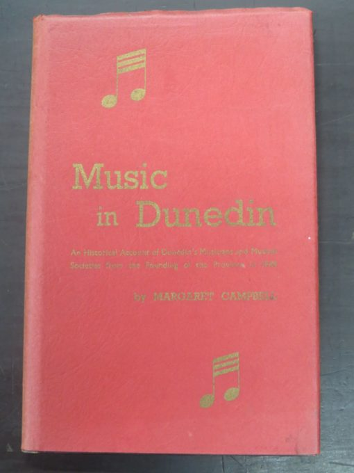 Margaret Campbell, Music in Dunedin : An Historical Account of Dunedin's Musicians and Musical Societies from the Founding of the Province in 1848, Charles Begg and Co., Dunedin, 1945, Otago, Dead Souls Bookshop, Dunedin Book Shop