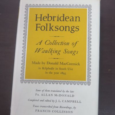 Donald MacCormick, Hebridean Folksongs : A Collection of Waulking Songs, Made by Donald MacCormick in Kilphedir in South Uist in the 1983, Some of them translated by the late Fr. Allan McDonald, Completed and Edited by J. L. Campbell, Tunes transcribed from Recordings by Francis Collinson, Oxford Clarendon Press, London, 1969, Music, Scottish, Dead Souls Bookshop, Dunedin Book Shop