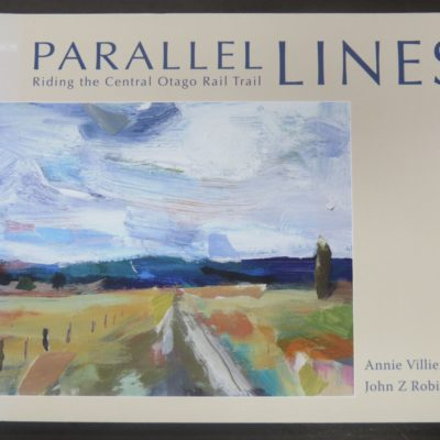 Anne Villiers, John Z Robinson, Parallel Lines, Riding the Otago Rail Trail, Longacre Press, Dunedin, 2007, New Zealand Poetry, New Zealand Literature, New Zealand Poet, Art, Dead Souls Bookshop, Dunedin Book Shop