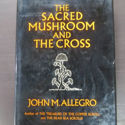 John M. Allegro, The Sacred Mushroom and The Cross, Hodder and Stoughton, London, 1970, Religion, Occult, Philosophy, Dead Souls Bookshop, Dunedin Book Shop