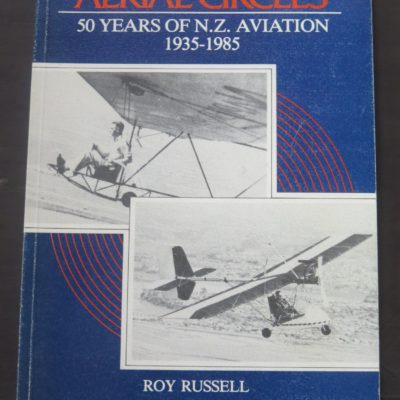 Roy Russell, Aerial Circles, 50 years of N.Z. Aviation, Tauranga, 1986, New Zealand Aviation, Planes, Dead Souls Bookshop, Dunedin Book Shop