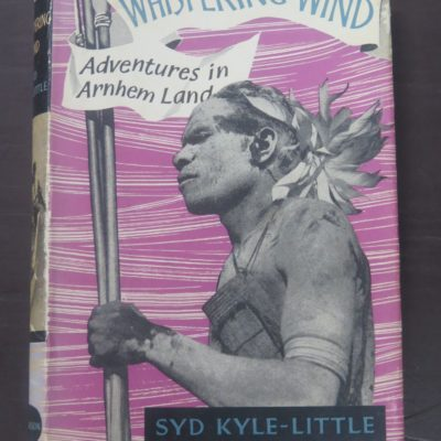 Syd Kyle-little, Whispering Wind, Adventures in Arnham Land, Hutchinson of London, 1957, Australia, Dead Souls Bookshop, Dunedin Book Shop